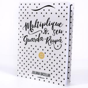 Livro Juliana Bacellar: Multiplique o Seu Guarda-Roupa